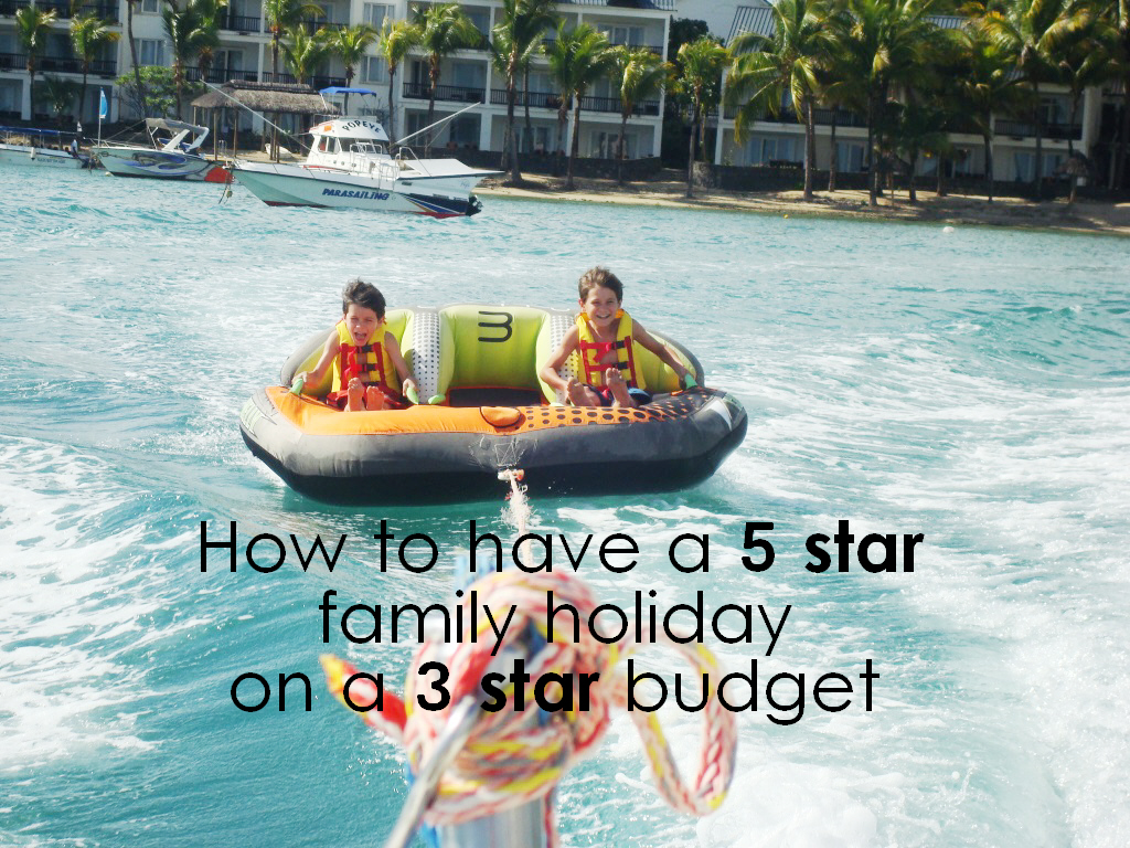 How to have a 5 star family holiday on a 3 star budget